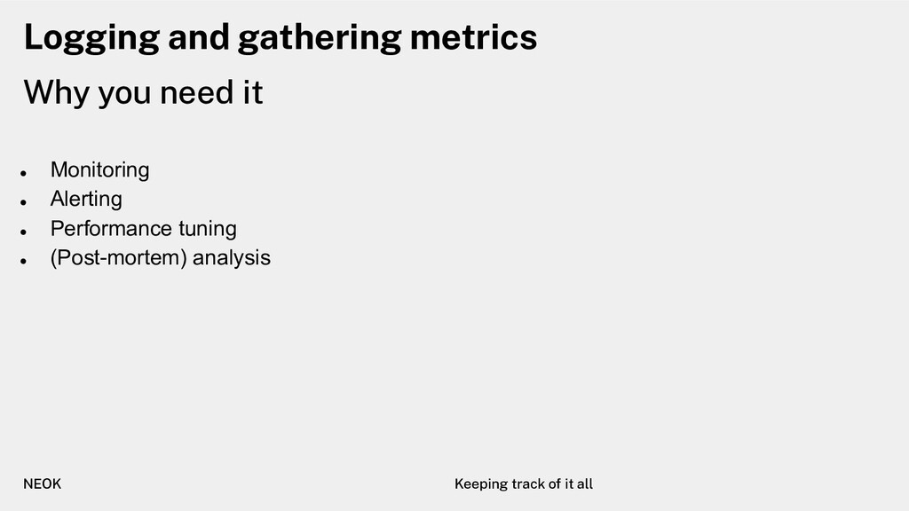 Logging and gathering metrics Why you need it N...