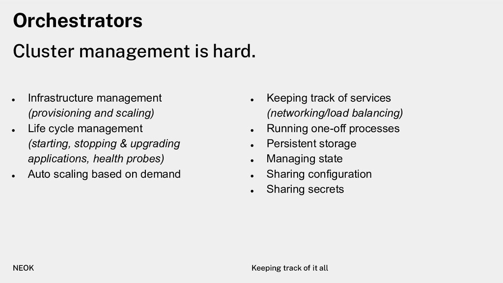 Orchestrators Cluster management is hard. NEOK ...