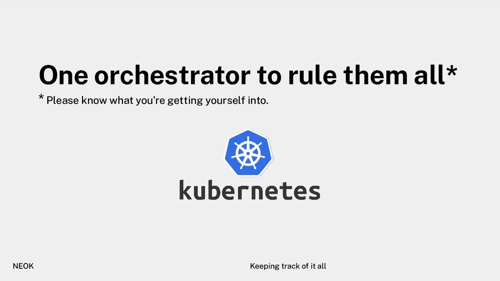 One orchestrator to rule them all* NEOK Keeping...