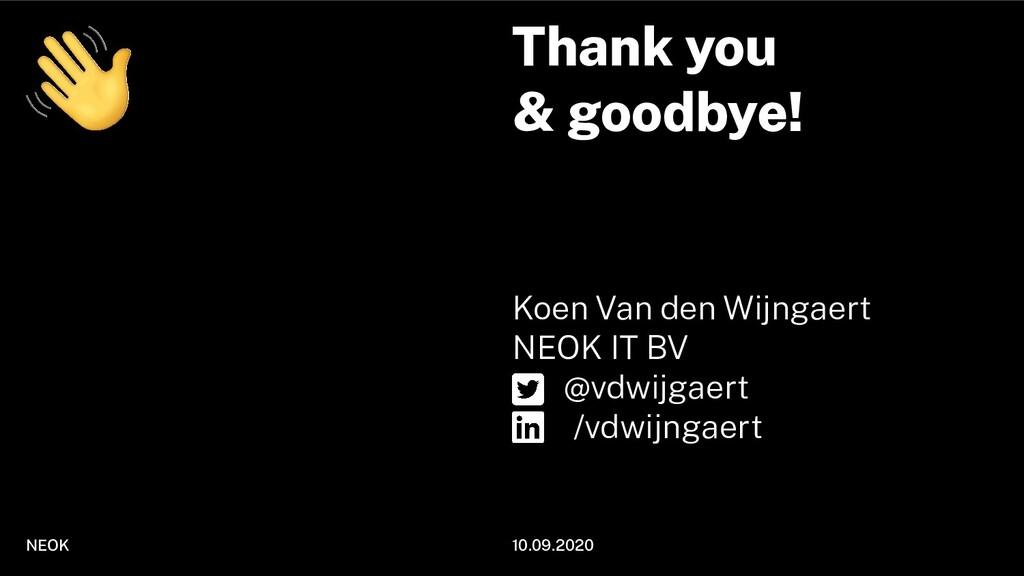 Thank you & goodbye! Koen Van den Wijngaert NEO...