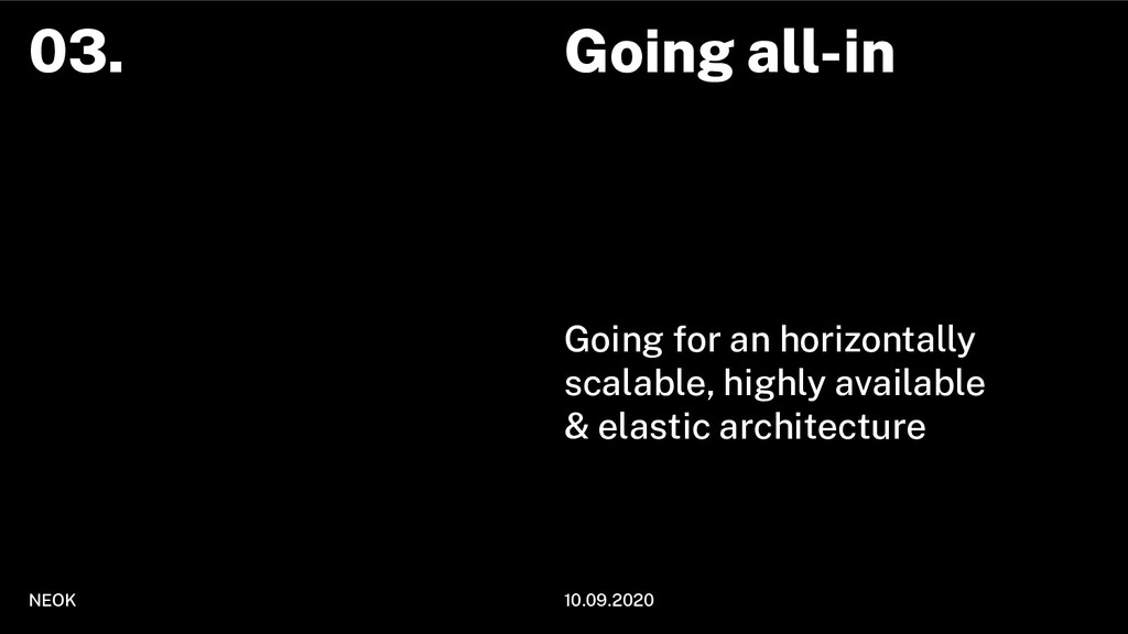 Going all-in Going for an horizontally scalable...