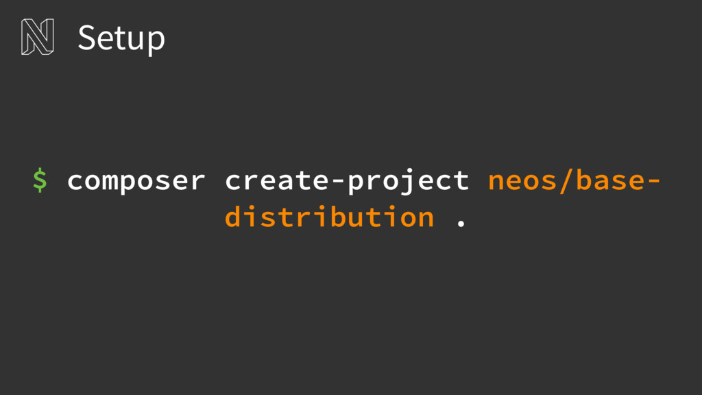 Setup $ composer create-project neos/base- dist...
