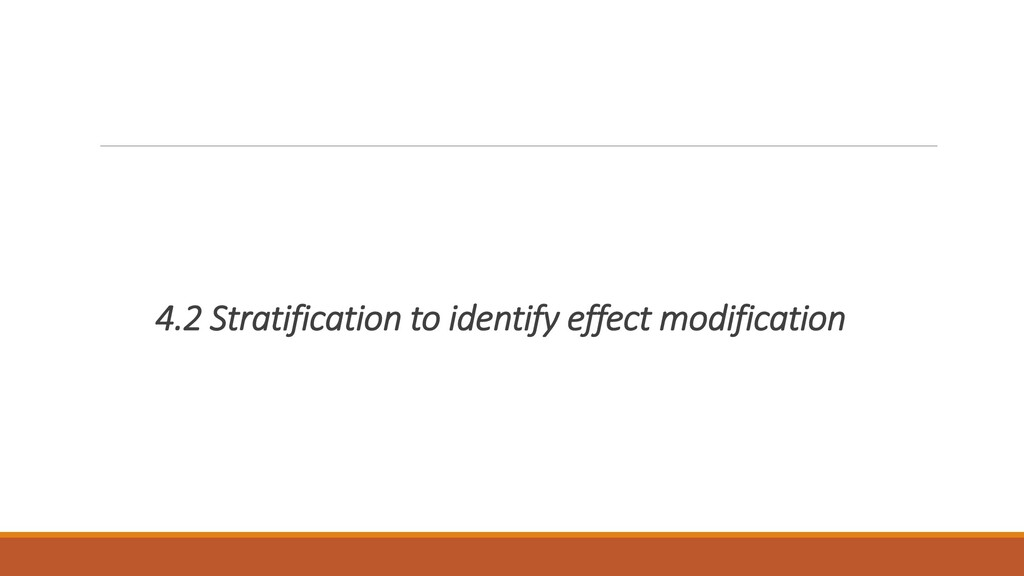 4.2 Stratification to identify effect modificat...