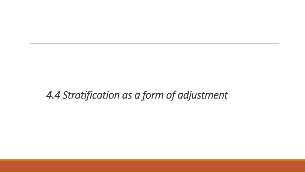 4.4 Stratification as a form of adjustment