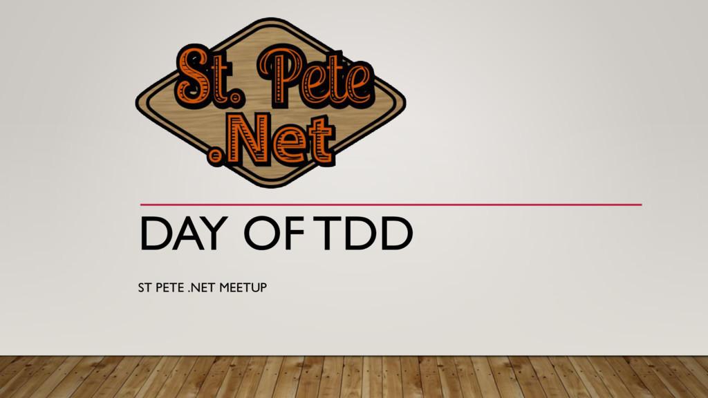 DAY OF TDD ST PETE .NET MEETUP