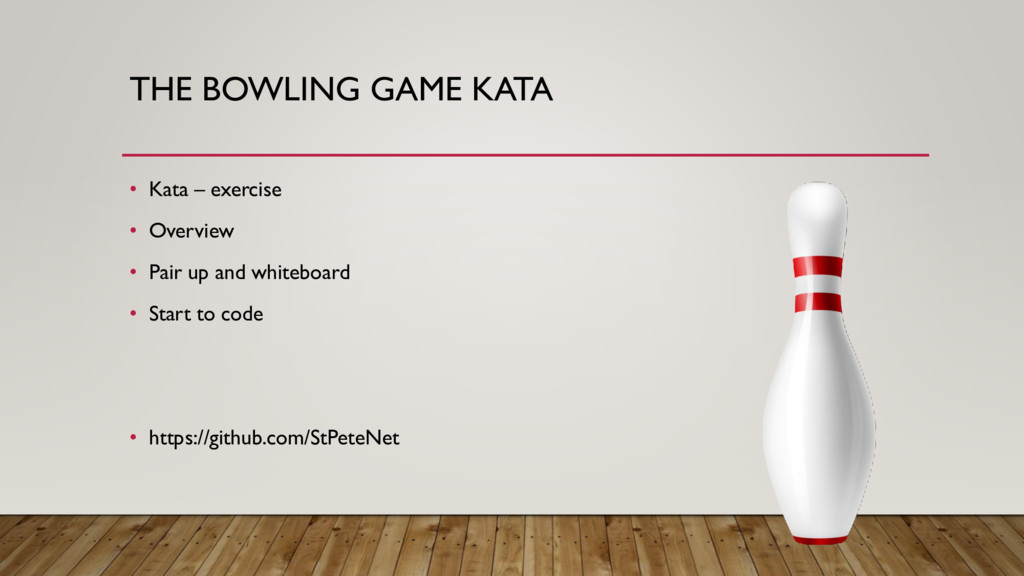 THE BOWLING GAME KATA • Kata – exercise • Overv...