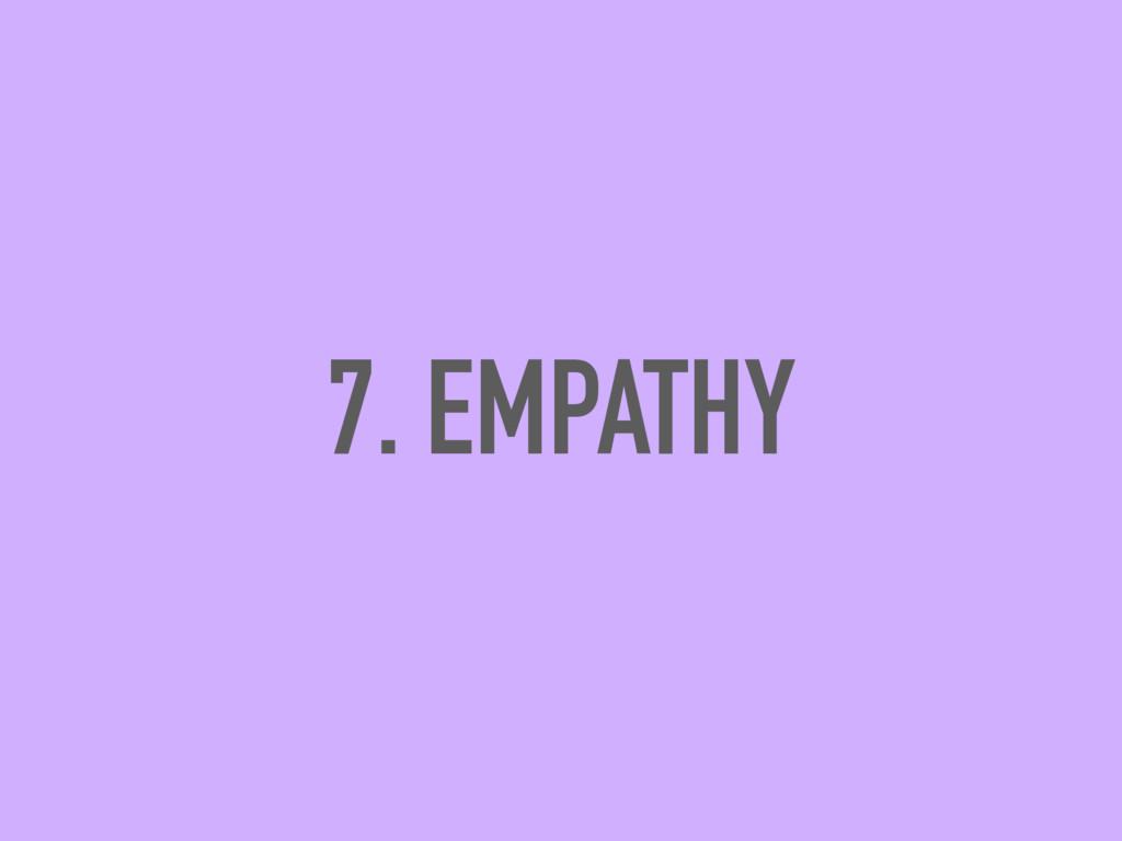 7. EMPATHY