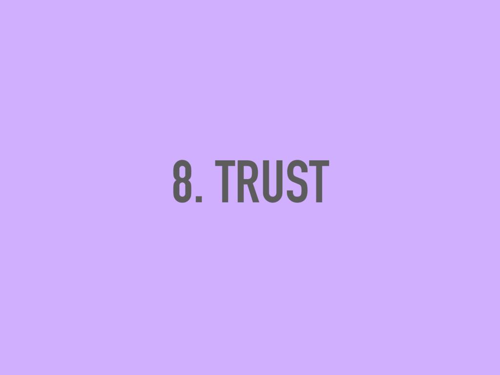 8. TRUST