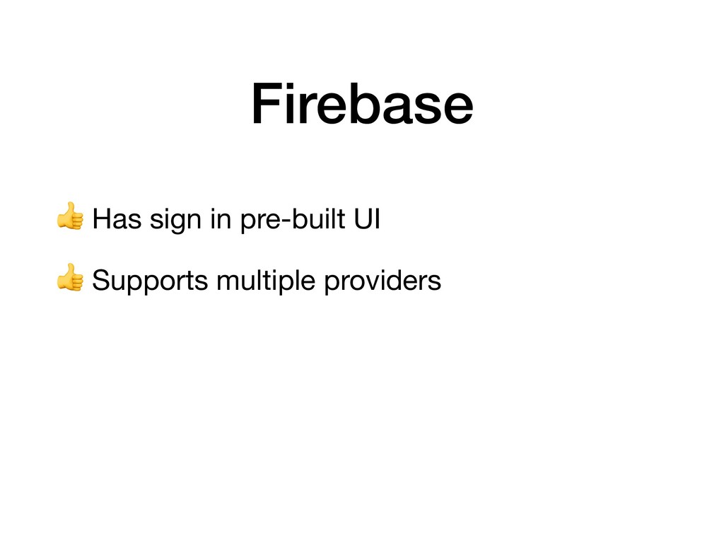 Firebase  Has sign in pre-built UI   Supports m...