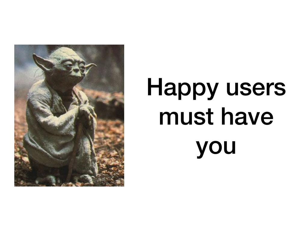 Happy users must have you