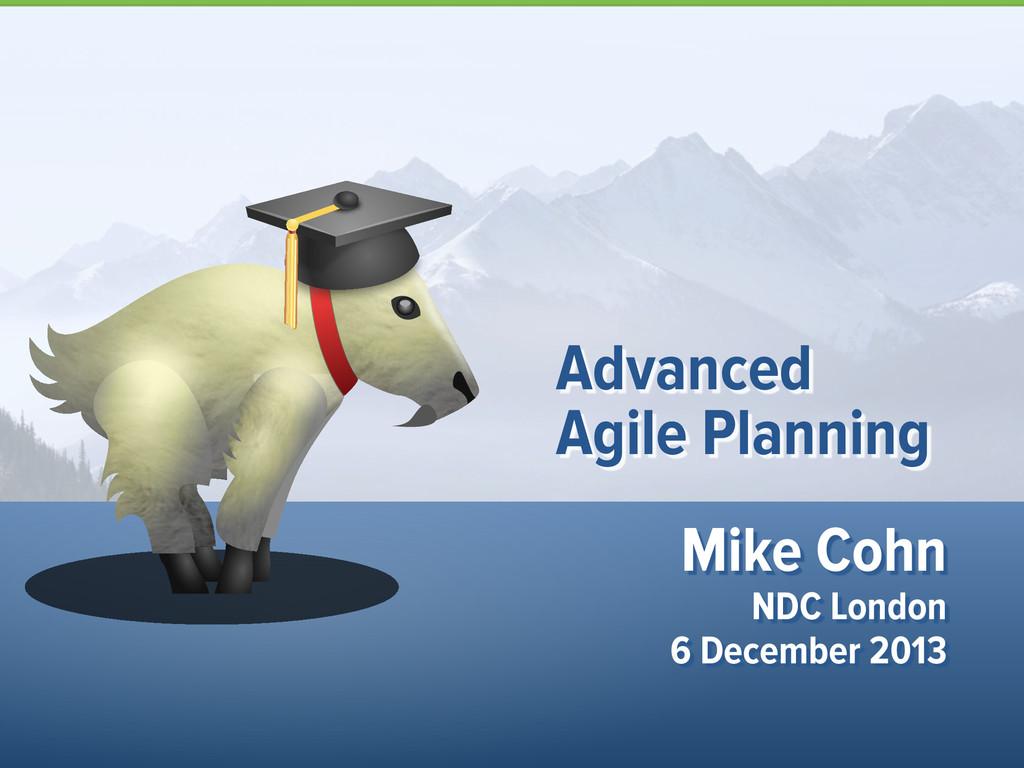 Mike Cohn NDC London 6 December 2013 Advanced ...