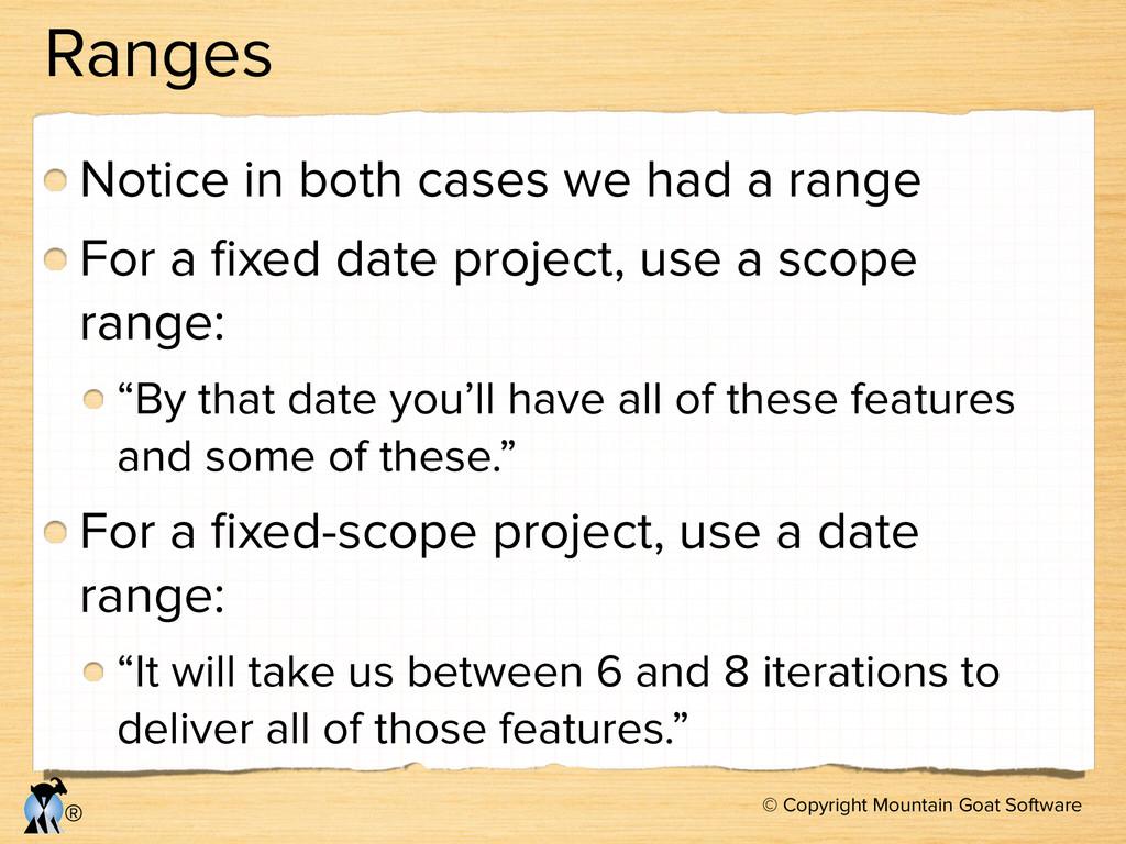 © Copyright Mountain Goat Software ® Ranges Not...