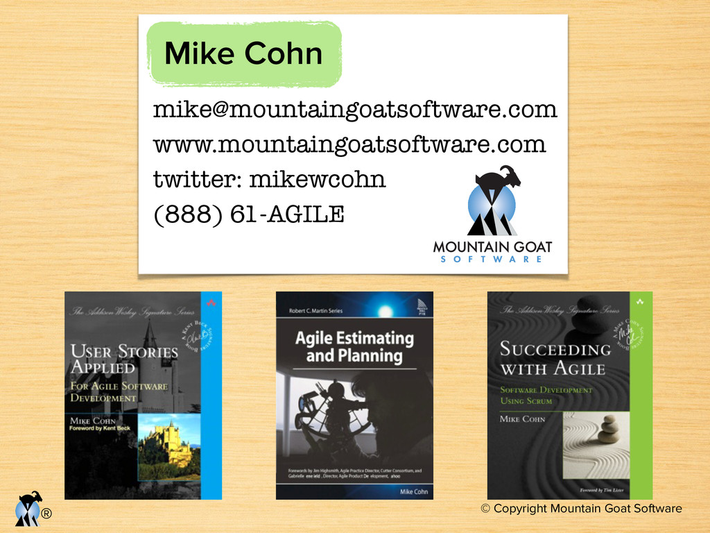 © Copyright Mountain Goat Software ® mike@mount...
