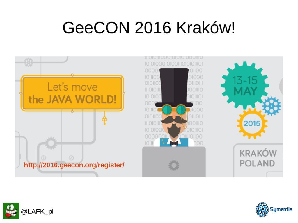 GeeCON 2016 Kraków! http://2016.geecon.org/regi...