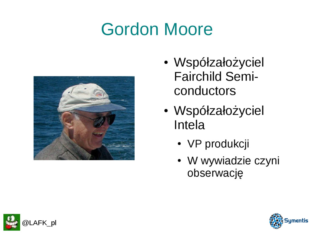 Gordon Moore ● Współzałożyciel Fairchild Semi- ...