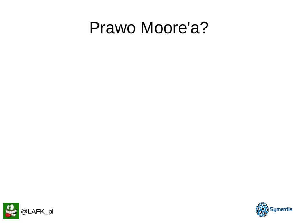 Prawo Moore'a? @LAFK_pl