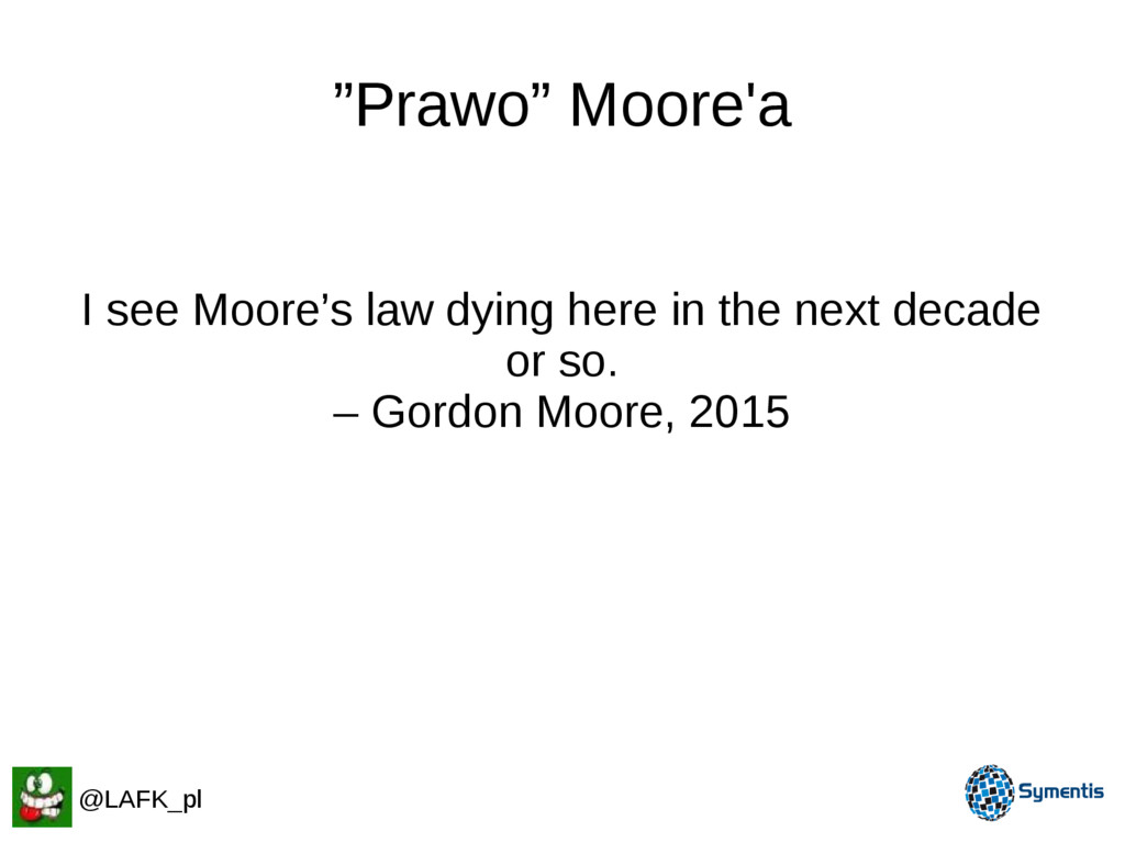 """""""Prawo"""" Moore'a I see Moore's law dying here in..."""