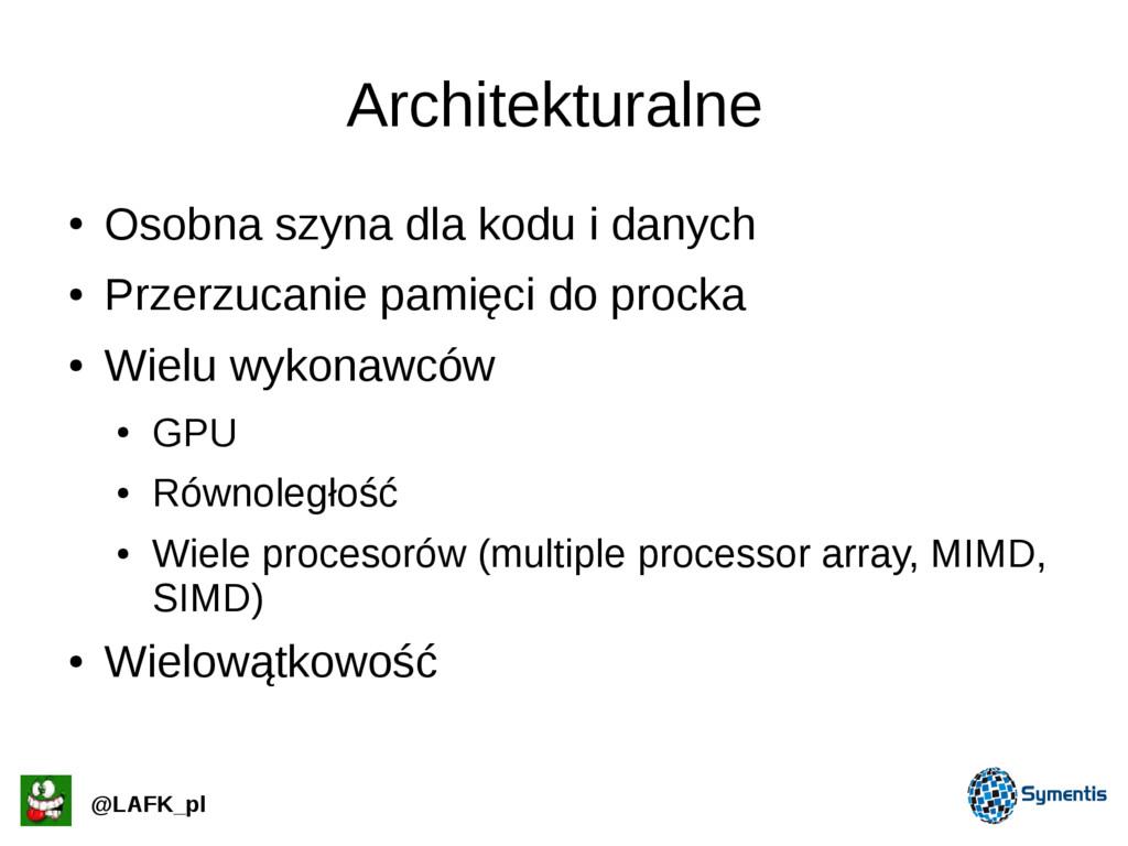 Architekturalne ● Osobna szyna dla kodu i danyc...