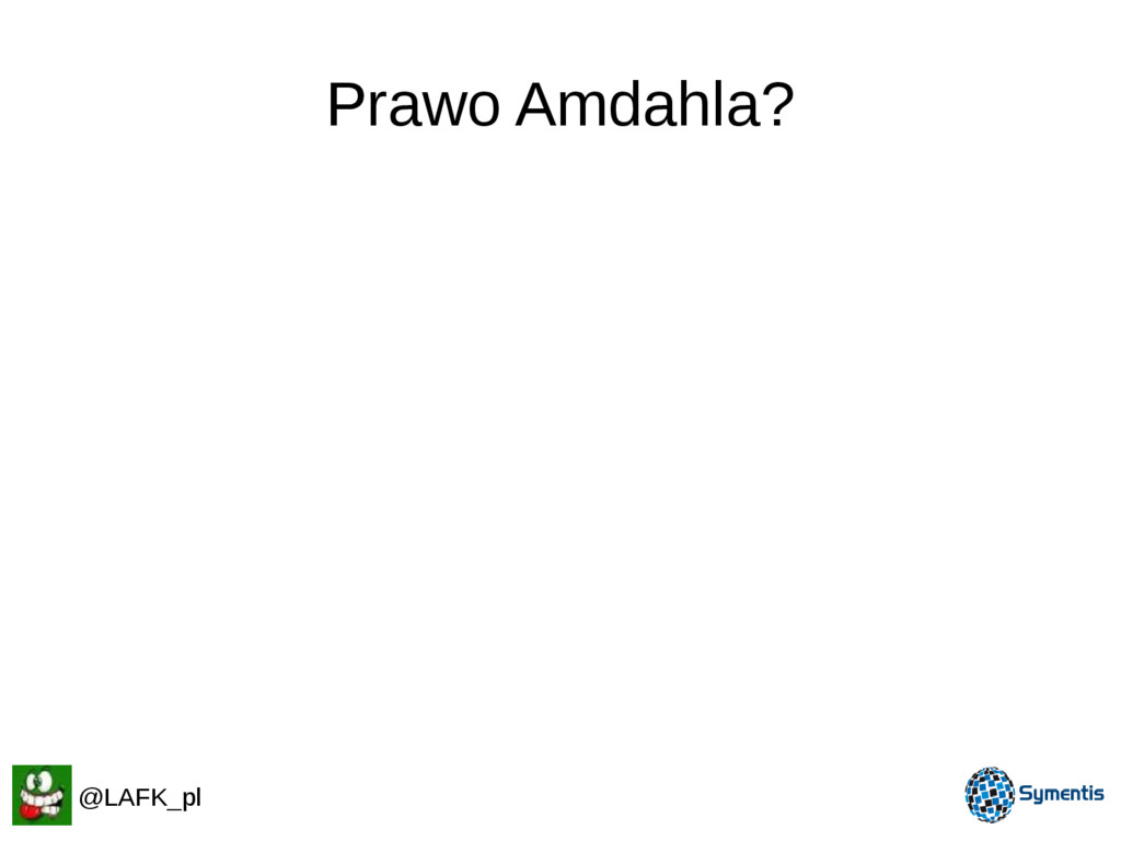 Prawo Amdahla? @LAFK_pl
