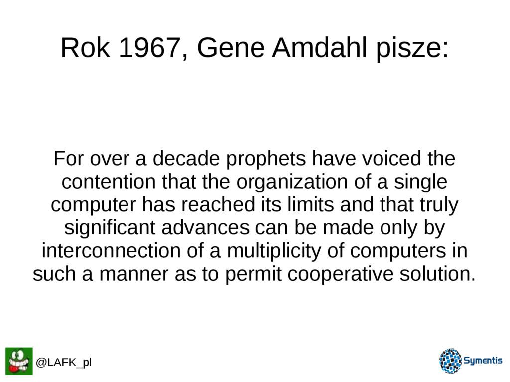 Rok 1967, Gene Amdahl pisze: @LAFK_pl For over ...