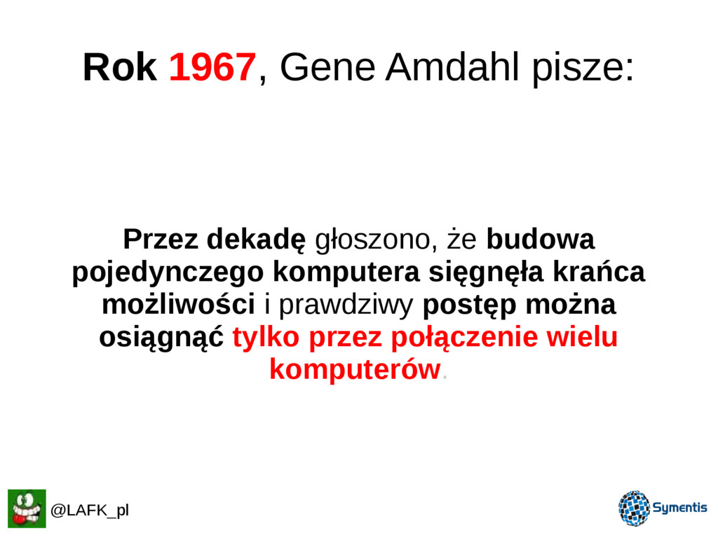 Rok 1967, Gene Amdahl pisze: @LAFK_pl Przez dek...
