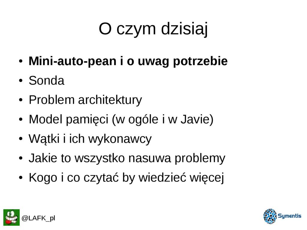 O czym dzisiaj ● Mini-auto-pean i o uwag potrze...