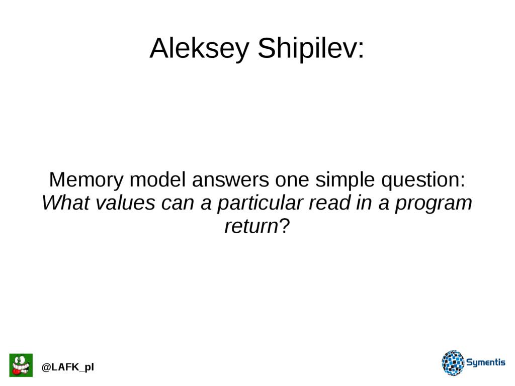 Aleksey Shipilev: @LAFK_pl Memory model answers...
