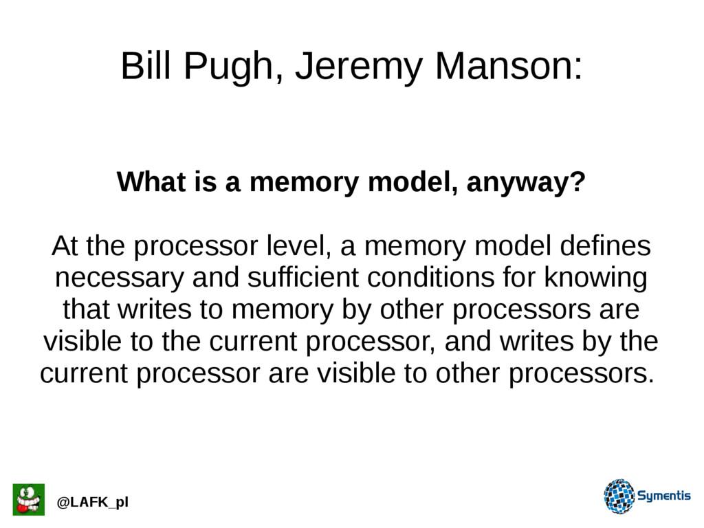 Bill Pugh, Jeremy Manson: What is a memory mode...