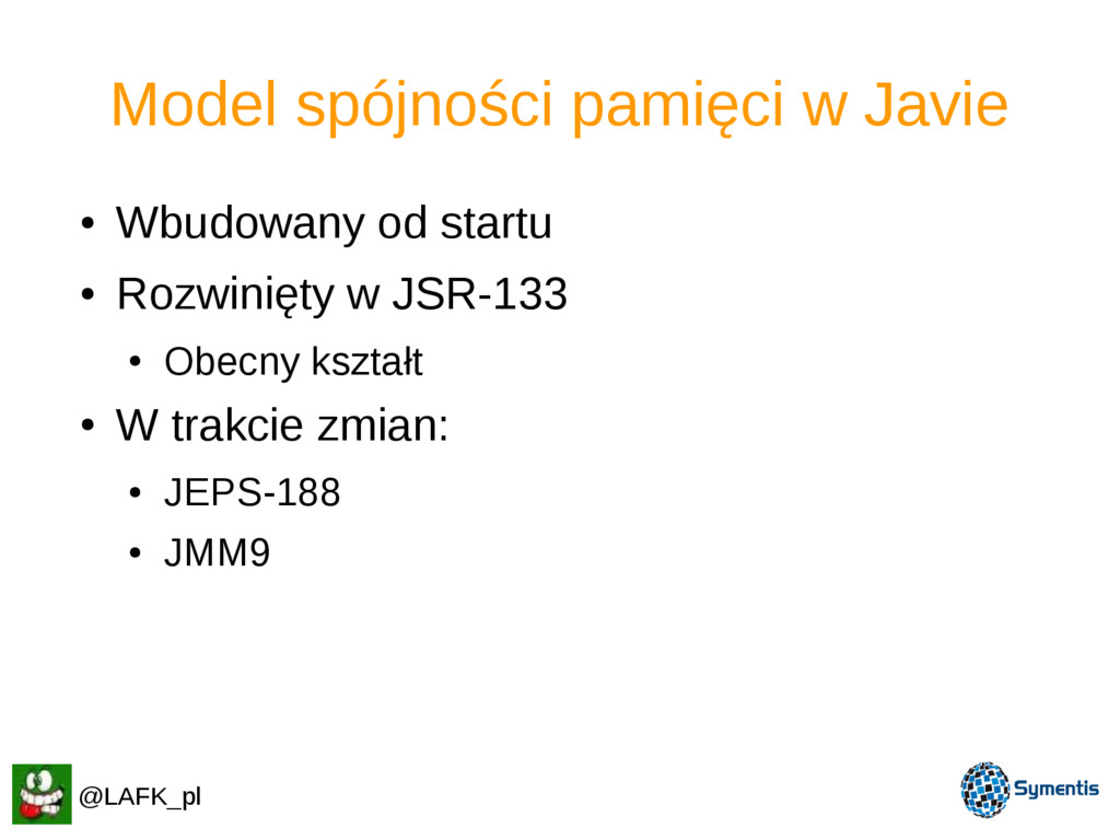 Model spójności pamięci w Javie ● Wbudowany od ...