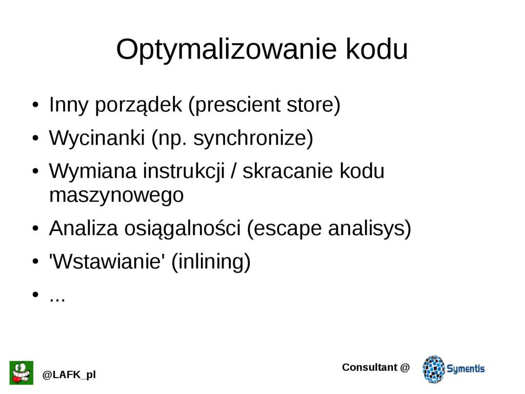 Optymalizowanie kodu ● Inny porządek (prescient...