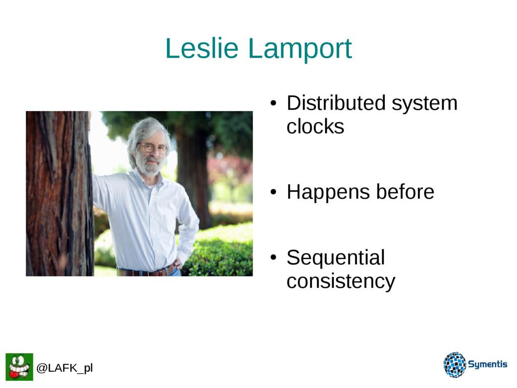 Leslie Lamport ● Distributed system clocks ● Ha...