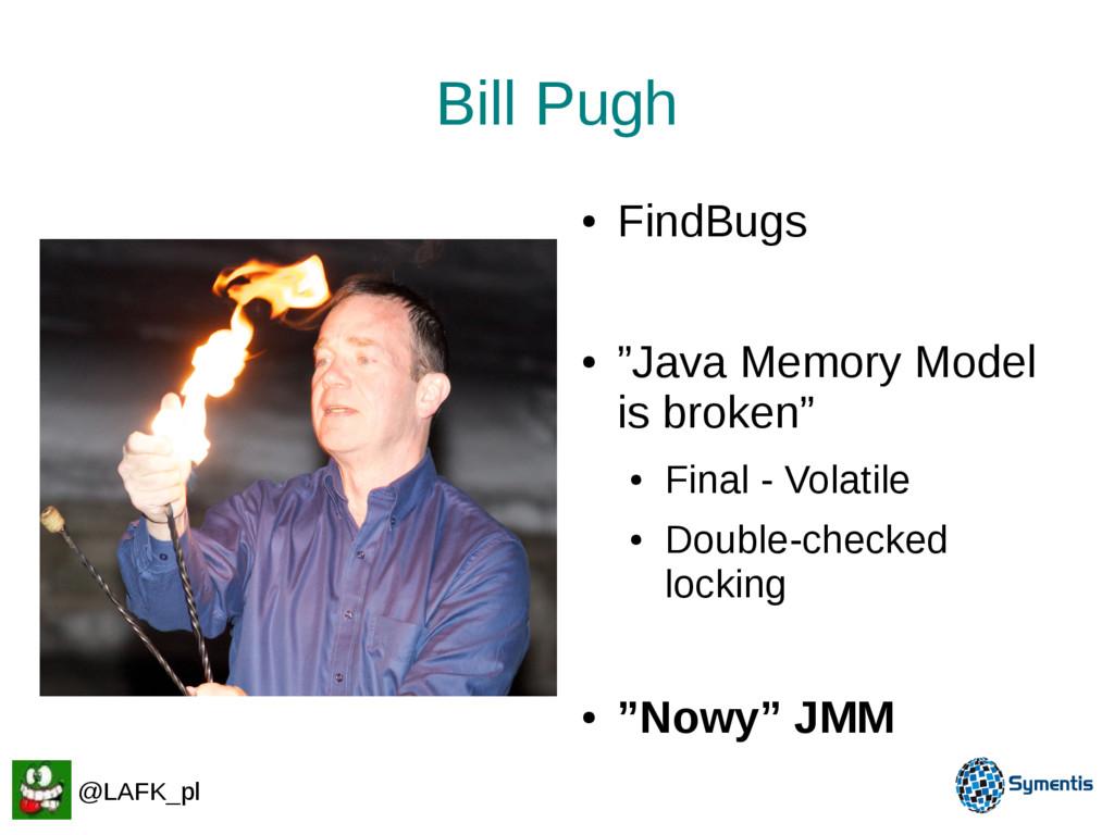 "Bill Pugh ● FindBugs ● ""Java Memory Model is br..."