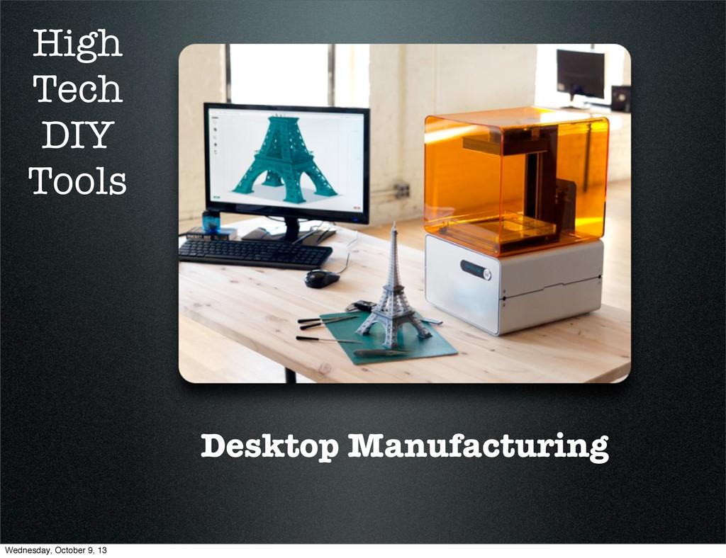 Desktop Manufacturing High Tech DIY Tools Wedne...