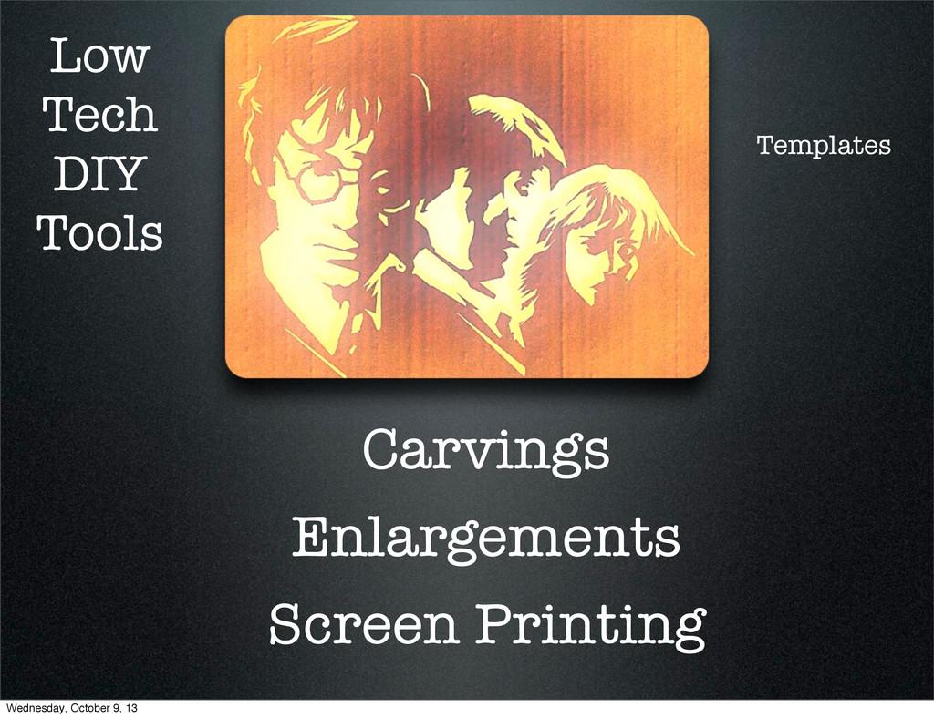 Low Tech DIY Tools Carvings Enlargements Screen...