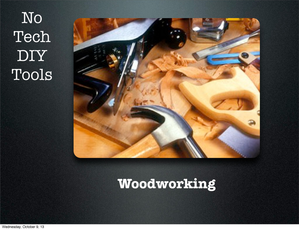 Woodworking No Tech DIY Tools Wednesday, Octobe...