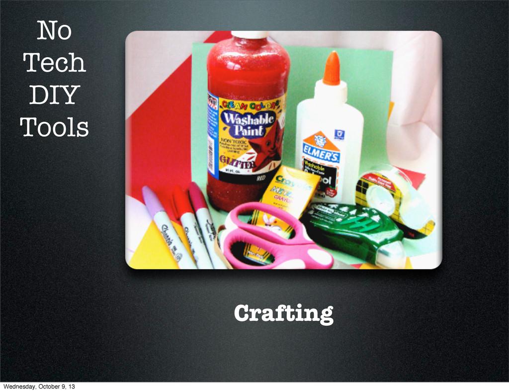 Crafting No Tech DIY Tools Wednesday, October 9...