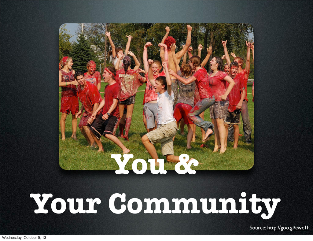 You & Your Community Source: http://goo.gl/ewc1...