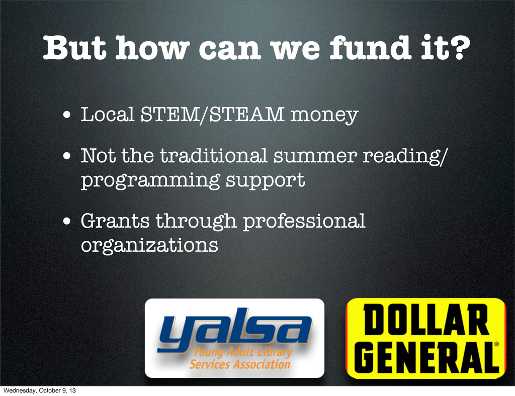 But how can we fund it? • Local STEM/STEAM mone...