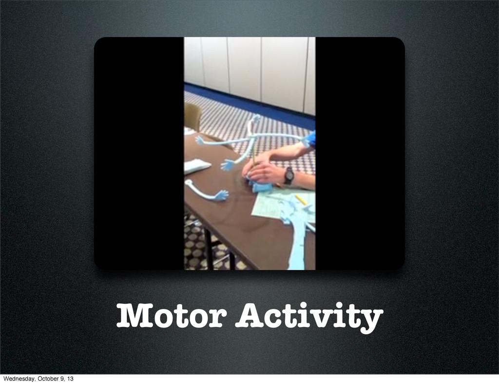 Motor Activity Wednesday, October 9, 13