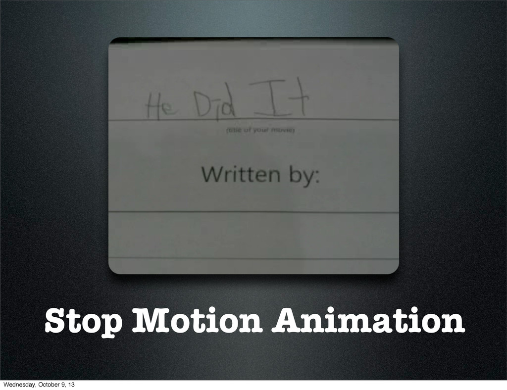 Stop Motion Animation Wednesday, October 9, 13