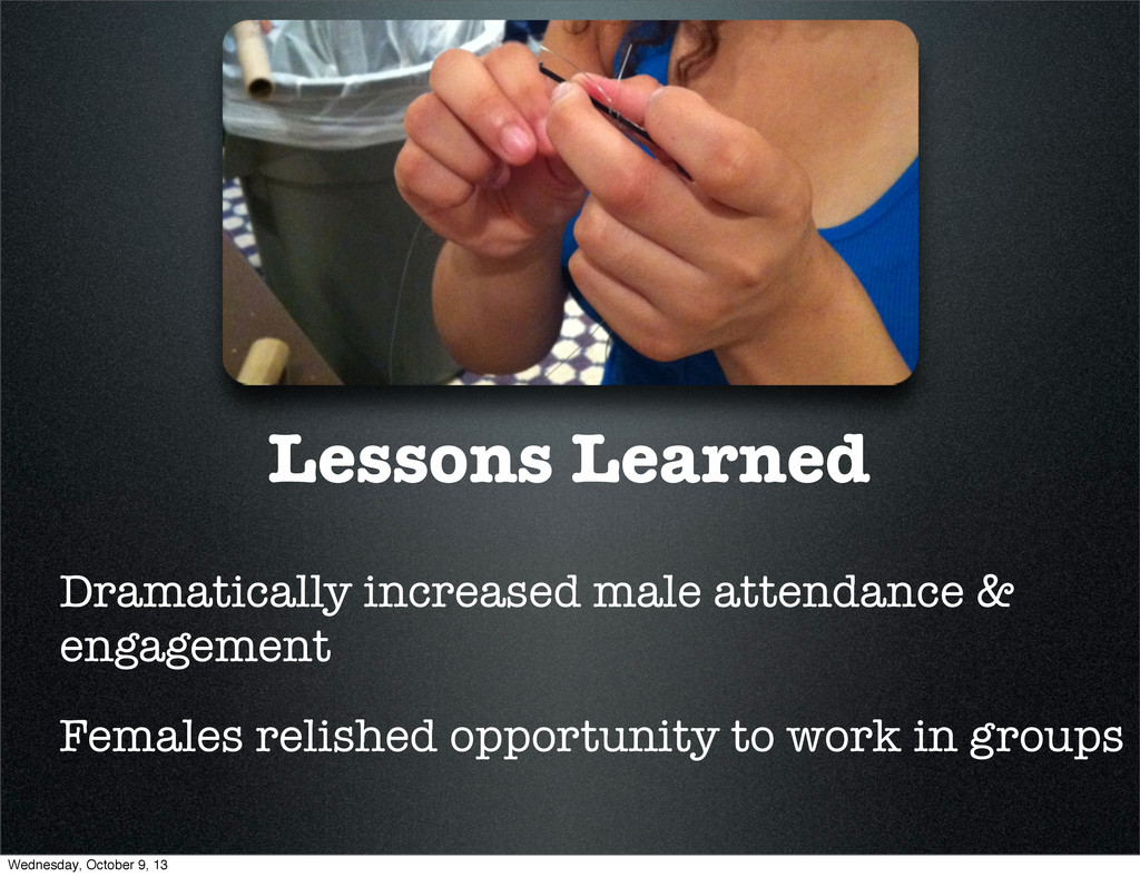 Lessons Learned Dramatically increased male att...
