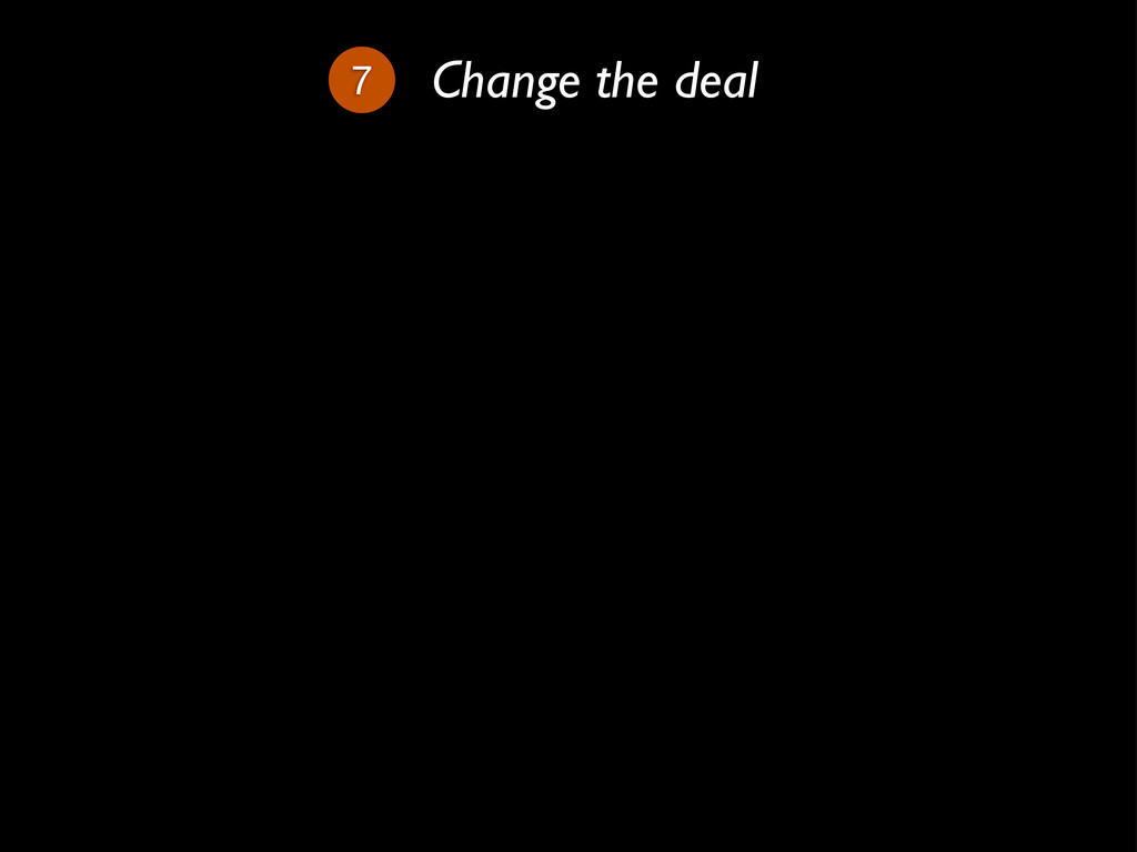 7 Change the deal
