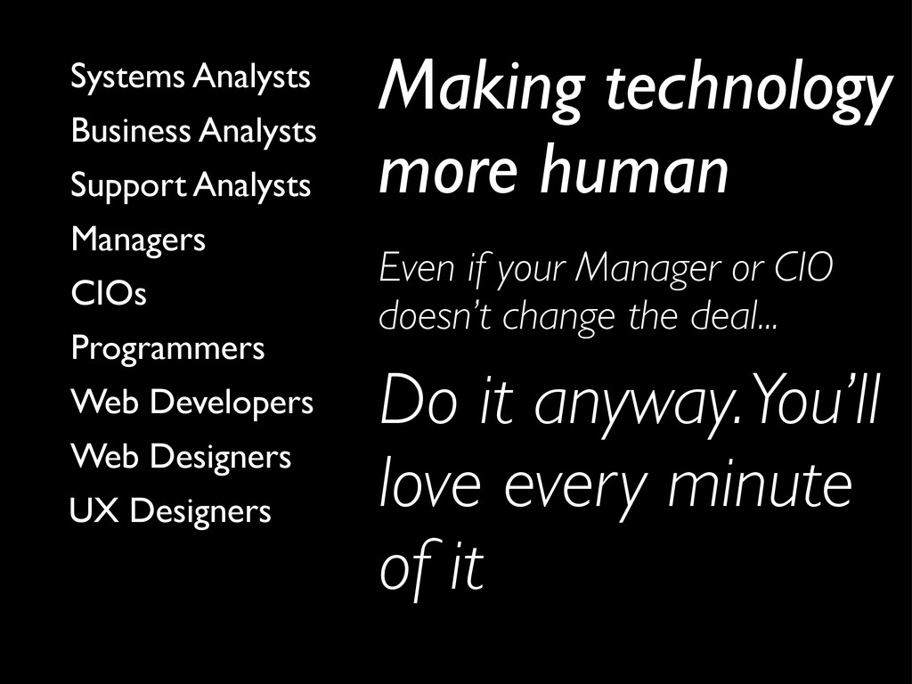 Do it anyway. You'll love every minute of it UX...