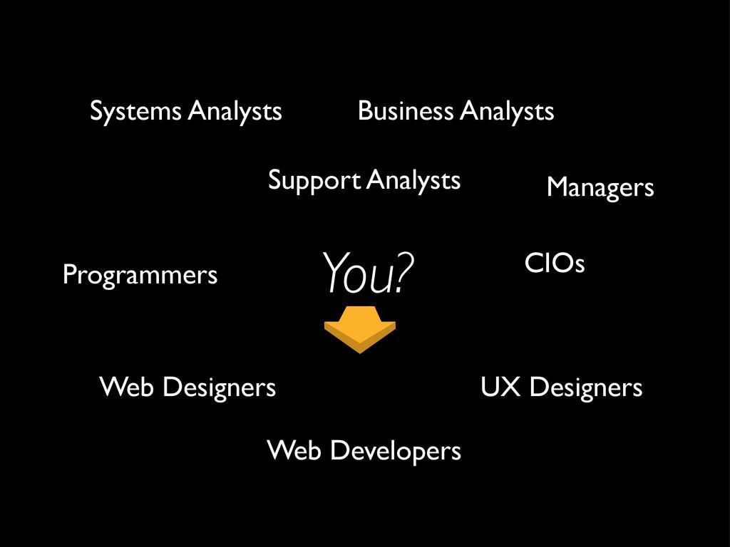 You? UX Designers Web Designers Web Developers ...