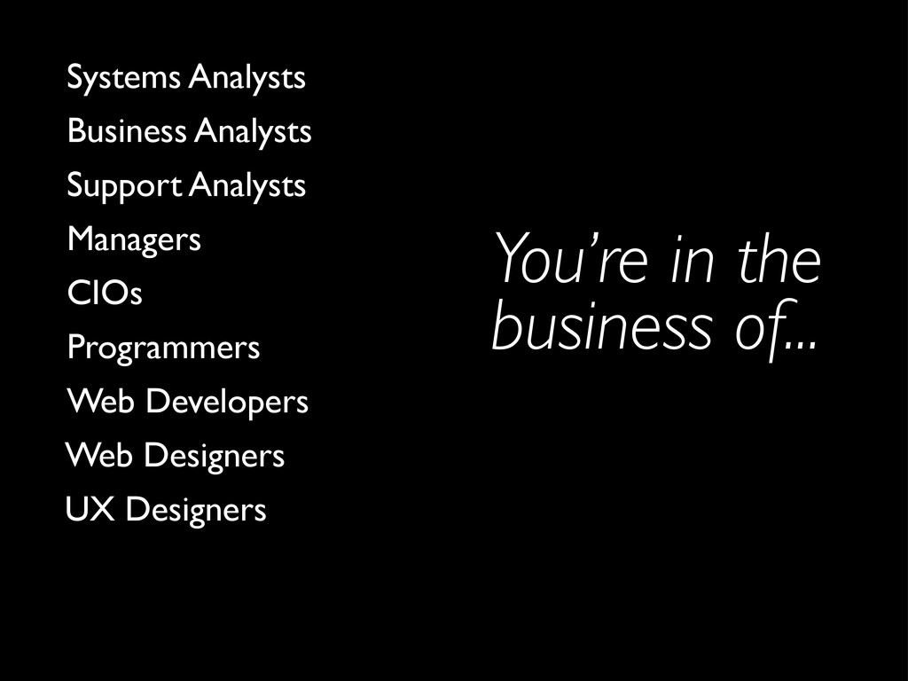 You're in the business of... UX Designers Web D...