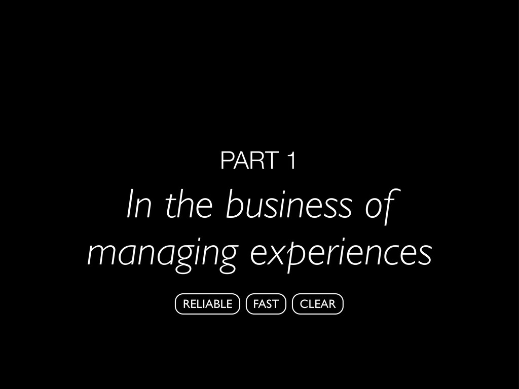 PART 1 In the business of managing experiences ...