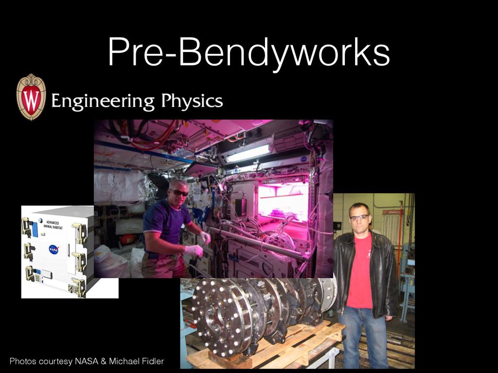 Pre-Bendyworks Photos courtesy NASA & Michael F...