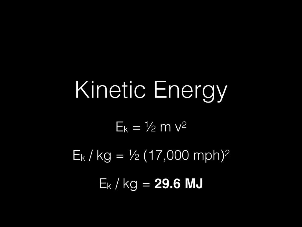 Kinetic Energy Ek = ½ m v2 Ek / kg = ½ (17,000 ...
