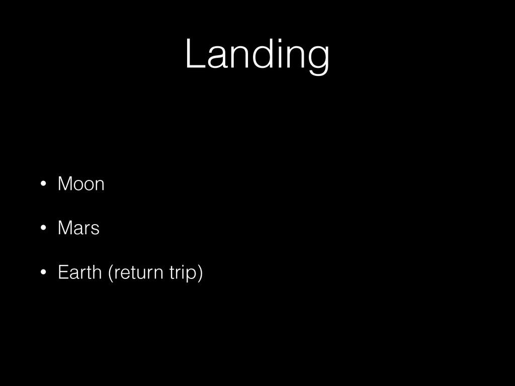 Landing • Moon • Mars • Earth (return trip)