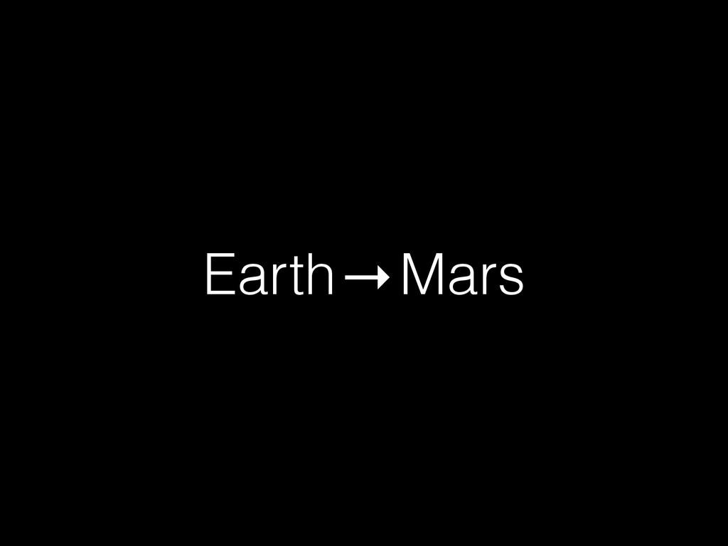 Earth Mars →